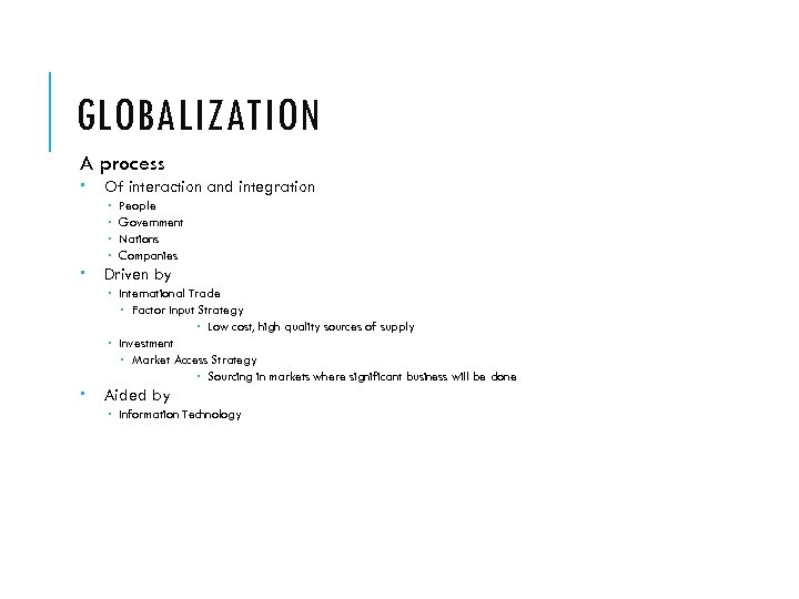 GLOBALIZATION A process Of interaction and integration People Government Nations Companies Driven by International