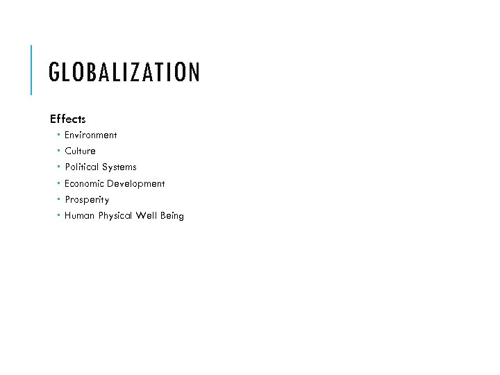 GLOBALIZATION Effects Environment Culture Political Systems Economic Development Prosperity Human Physical Well Being