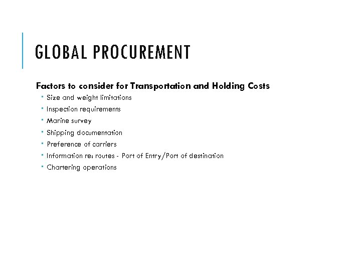 GLOBAL PROCUREMENT Factors to consider for Transportation and Holding Costs Size and weight limitations