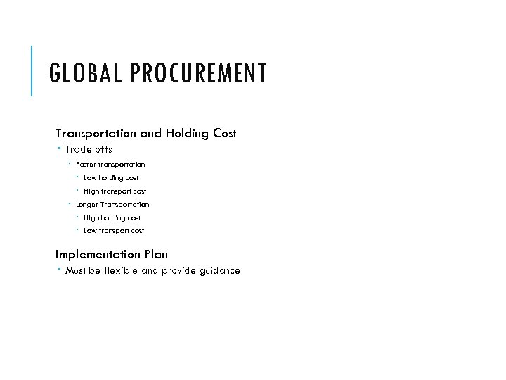 GLOBAL PROCUREMENT Transportation and Holding Cost Trade offs Faster transportation Low holding cost High
