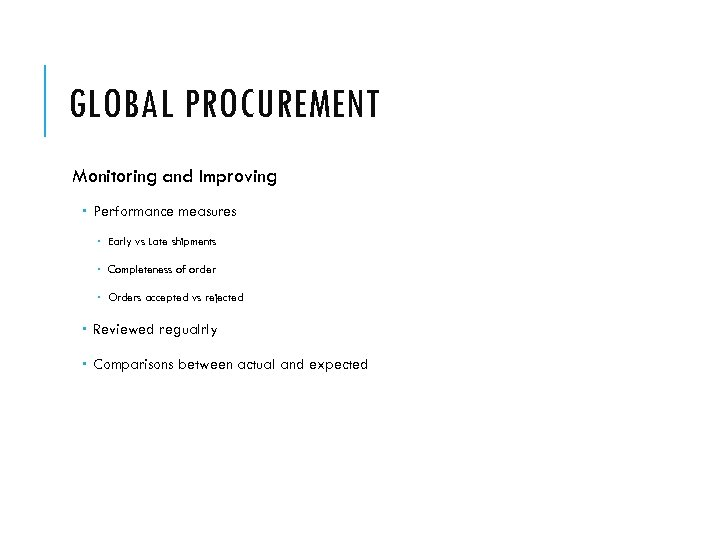 GLOBAL PROCUREMENT Monitoring and Improving Performance measures Early vs Late shipments Completeness of order