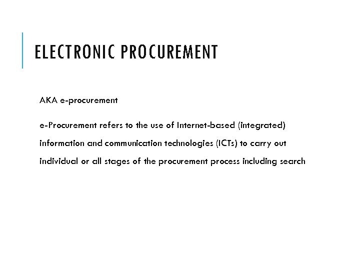 ELECTRONIC PROCUREMENT AKA e-procurement e-Procurement refers to the use of Internet-based (integrated) information and