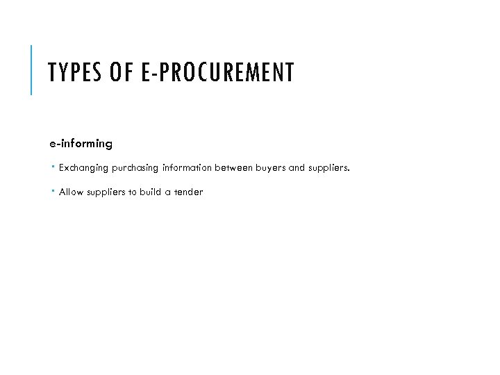 TYPES OF E-PROCUREMENT e-informing Exchanging purchasing information between buyers and suppliers. Allow suppliers to