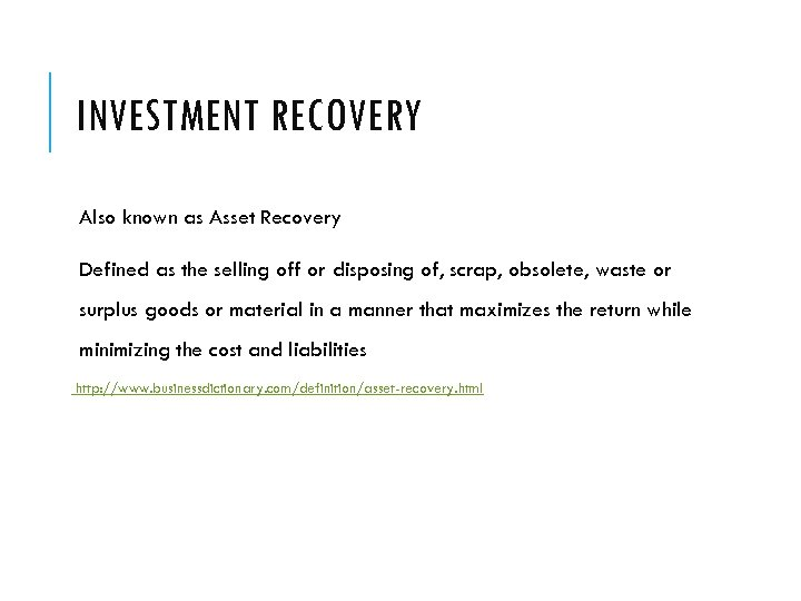 INVESTMENT RECOVERY Also known as Asset Recovery Defined as the selling off or disposing