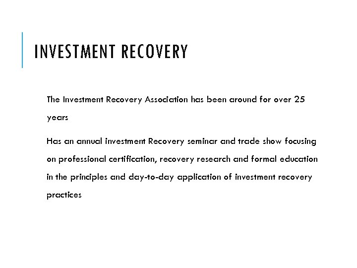 INVESTMENT RECOVERY The Investment Recovery Association has been around for over 25 years Has