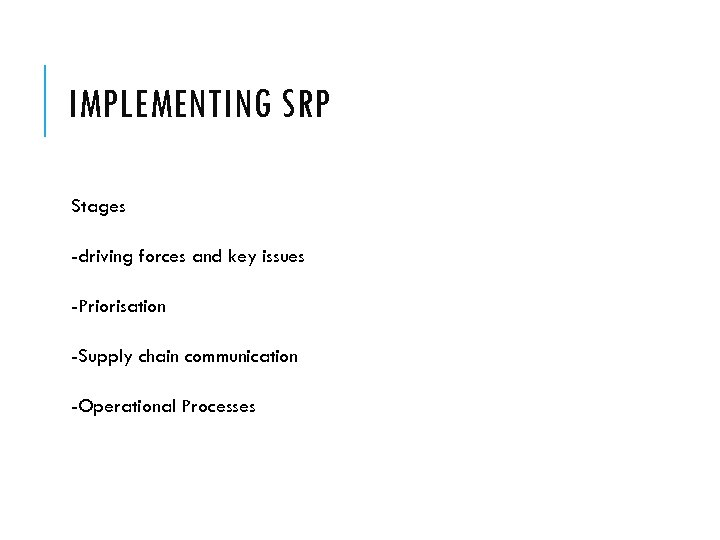 IMPLEMENTING SRP Stages -driving forces and key issues -Priorisation -Supply chain communication -Operational Processes