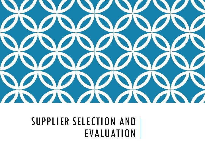 SUPPLIER SELECTION AND EVALUATION
