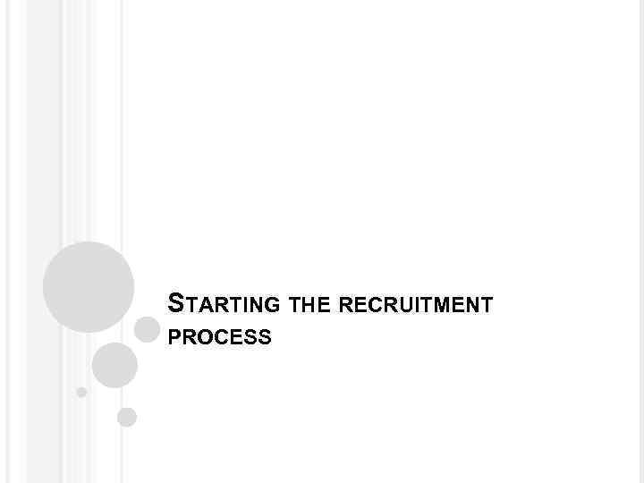 STARTING THE RECRUITMENT PROCESS