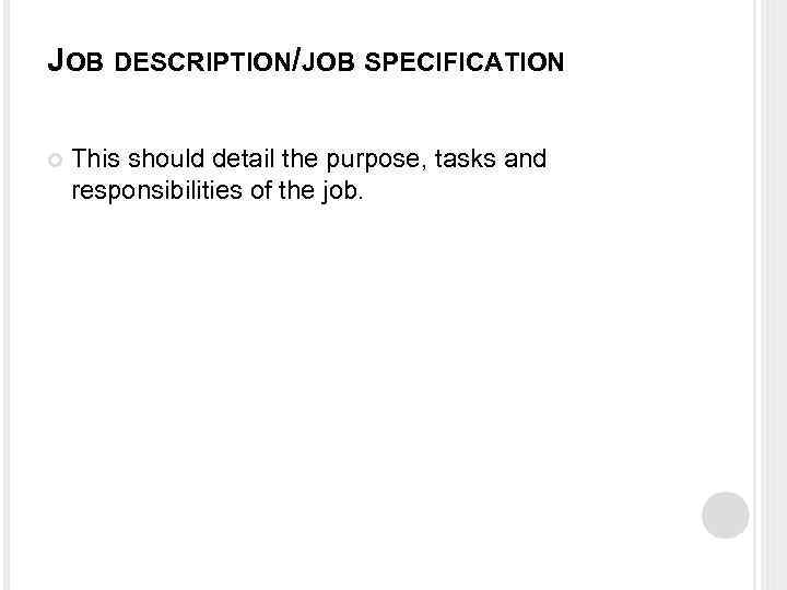 JOB DESCRIPTION/JOB SPECIFICATION This should detail the purpose, tasks and responsibilities of the job.