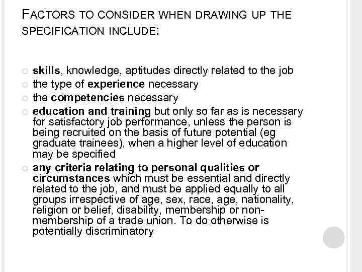 FACTORS TO CONSIDER WHEN DRAWING UP THE SPECIFICATION INCLUDE: skills, knowledge, aptitudes directly related