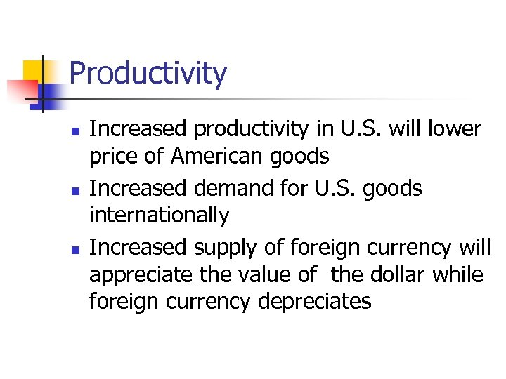 Productivity n n n Increased productivity in U. S. will lower price of American