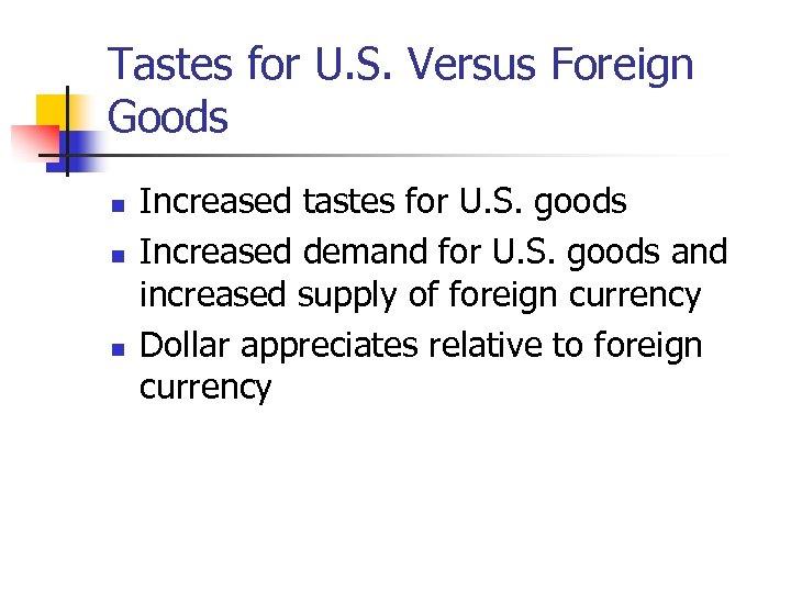 Tastes for U. S. Versus Foreign Goods n n n Increased tastes for U.