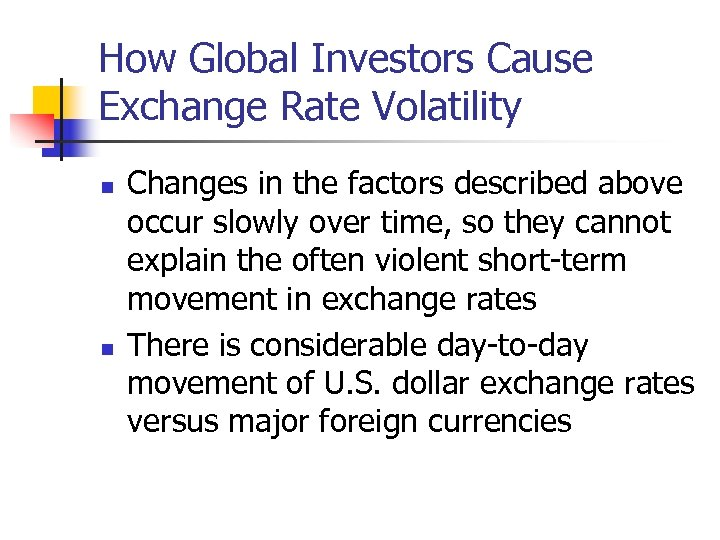 How Global Investors Cause Exchange Rate Volatility n n Changes in the factors described