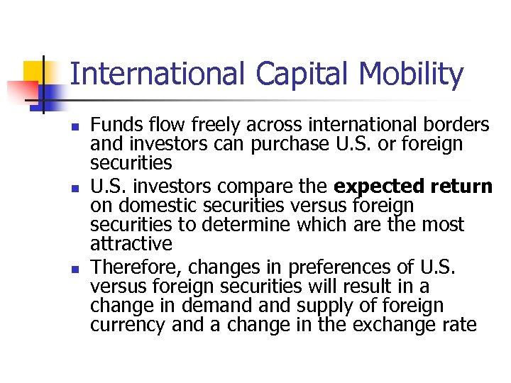 International Capital Mobility n n n Funds flow freely across international borders and investors