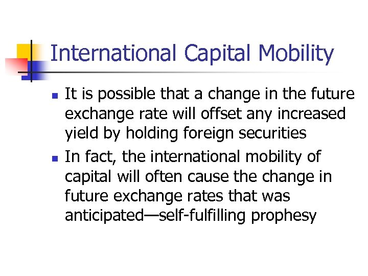 International Capital Mobility n n It is possible that a change in the future