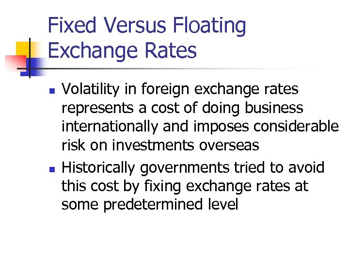Fixed Versus Floating Exchange Rates n n Volatility in foreign exchange rates represents a