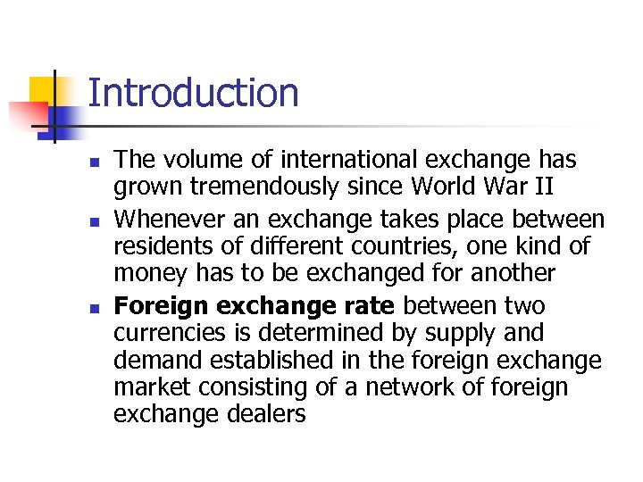 Introduction n The volume of international exchange has grown tremendously since World War II