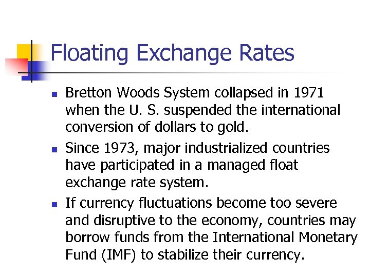 Floating Exchange Rates n n n Bretton Woods System collapsed in 1971 when the