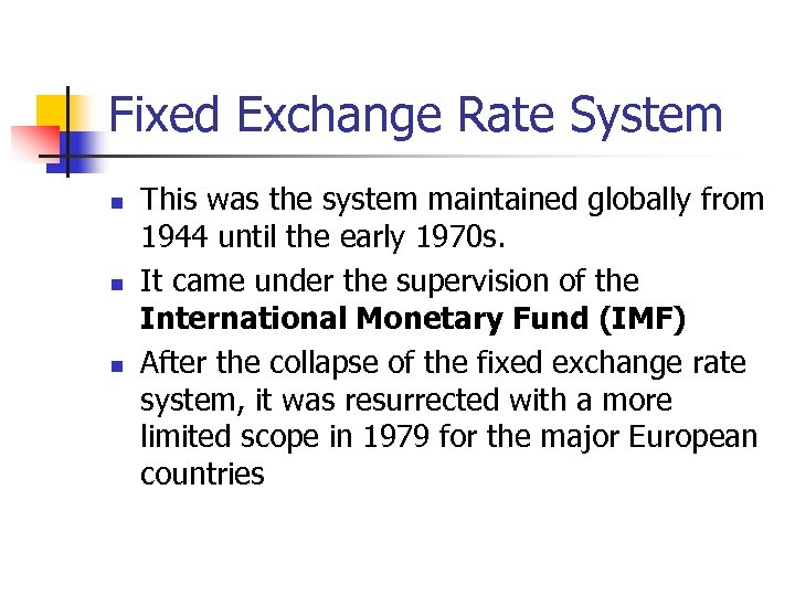 Fixed Exchange Rate System n n n This was the system maintained globally from