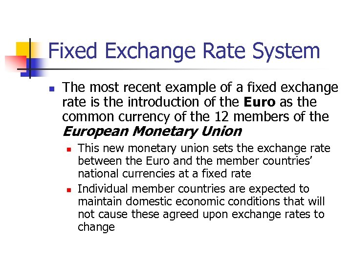Fixed Exchange Rate System n The most recent example of a fixed exchange rate