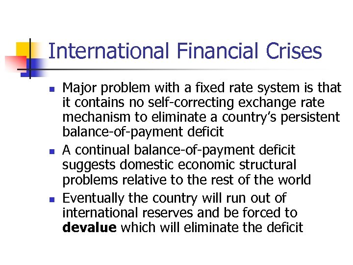 International Financial Crises n n n Major problem with a fixed rate system is