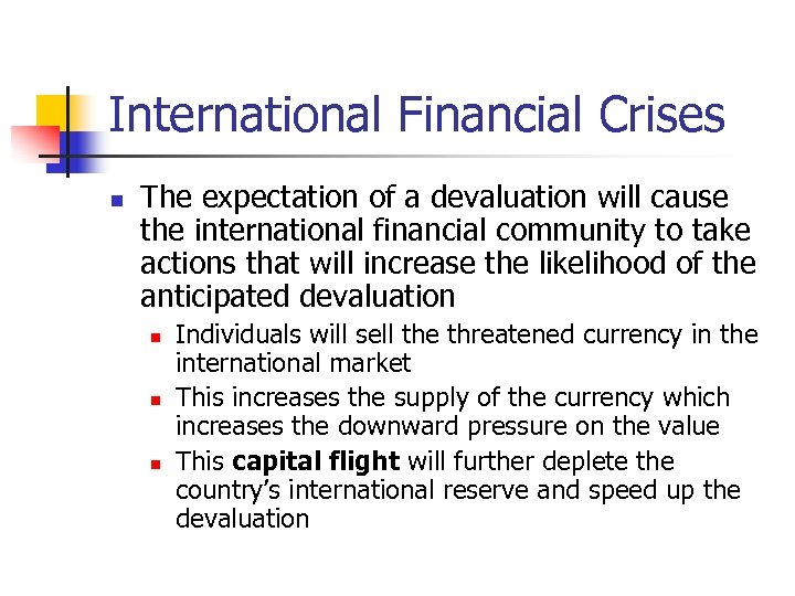 International Financial Crises n The expectation of a devaluation will cause the international financial