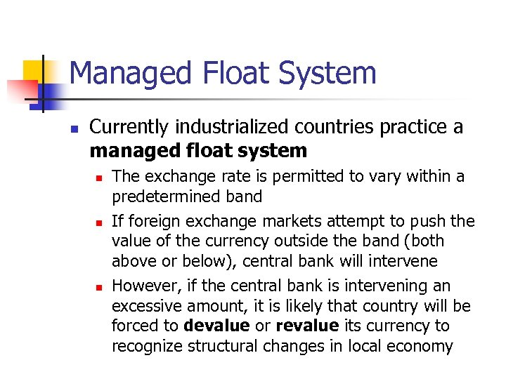 Managed Float System n Currently industrialized countries practice a managed float system n n