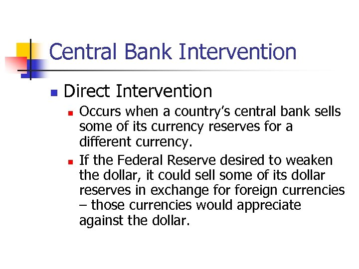 Central Bank Intervention n Direct Intervention n n Occurs when a country's central bank