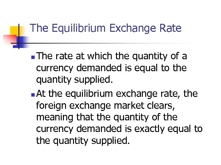 The Equilibrium Exchange Rate The rate at which the quantity of a currency demanded