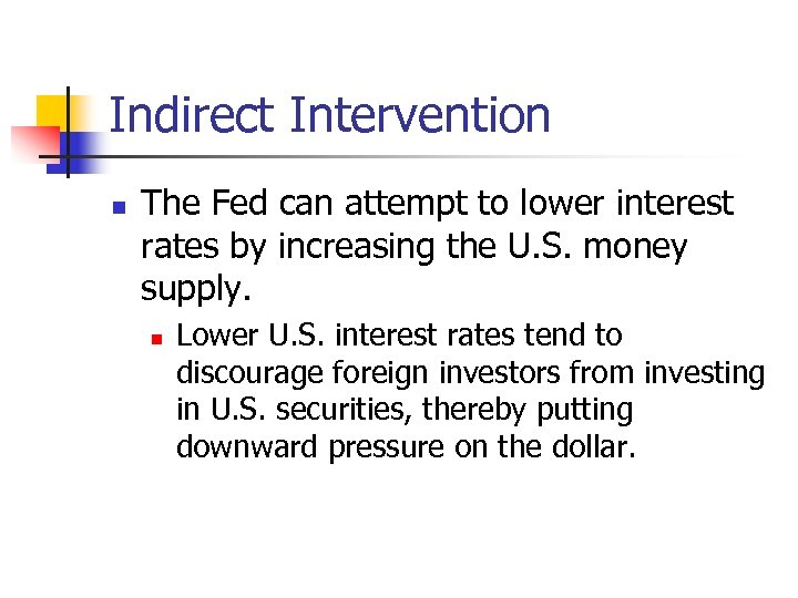 Indirect Intervention n The Fed can attempt to lower interest rates by increasing the