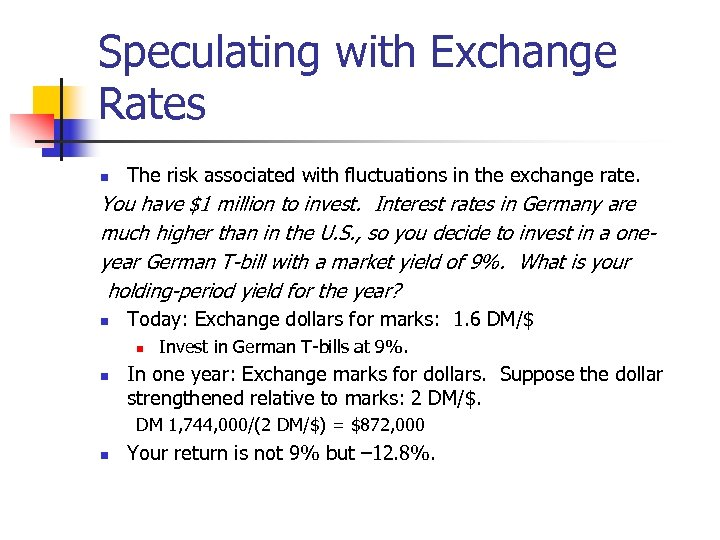 Speculating with Exchange Rates n The risk associated with fluctuations in the exchange rate.