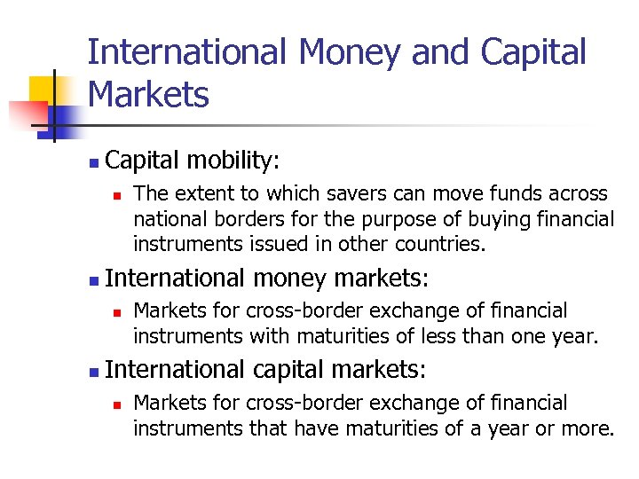 International Money and Capital Markets n Capital mobility: n n International money markets: n