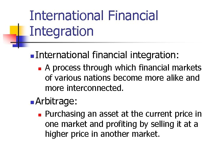 International Financial Integration n International financial integration: n n A process through which financial