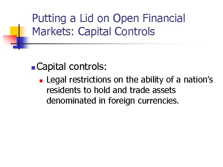 Putting a Lid on Open Financial Markets: Capital Controls n Capital controls: n Legal