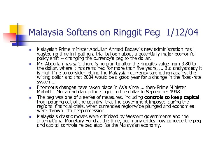 Malaysia Softens on Ringgit Peg 1/12/04 n n n Malaysian Prime minister Abdullah Ahmad