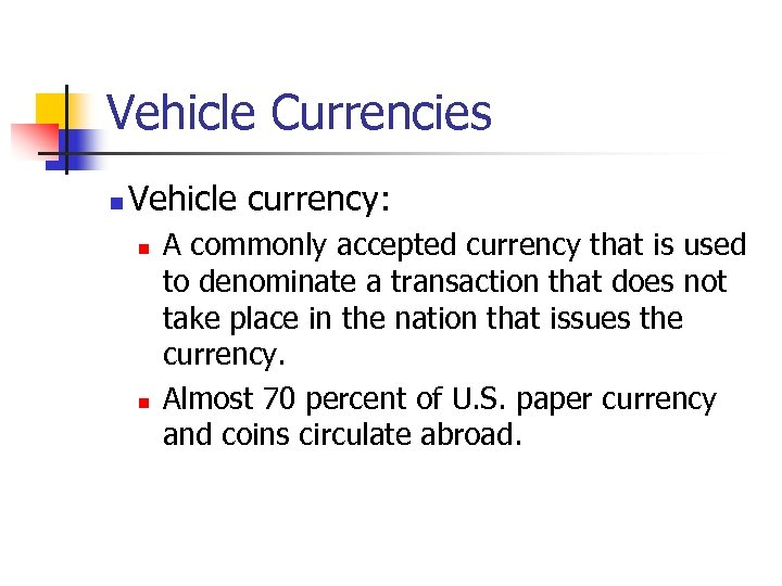 Vehicle Currencies n Vehicle currency: n n A commonly accepted currency that is used