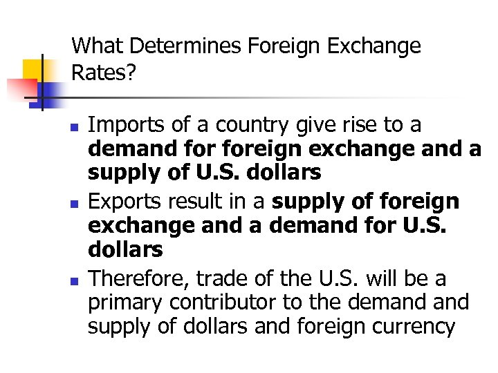 What Determines Foreign Exchange Rates? n n n Imports of a country give rise