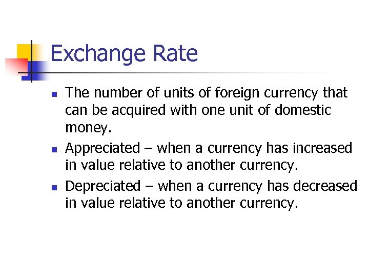 Exchange Rate n n n The number of units of foreign currency that can