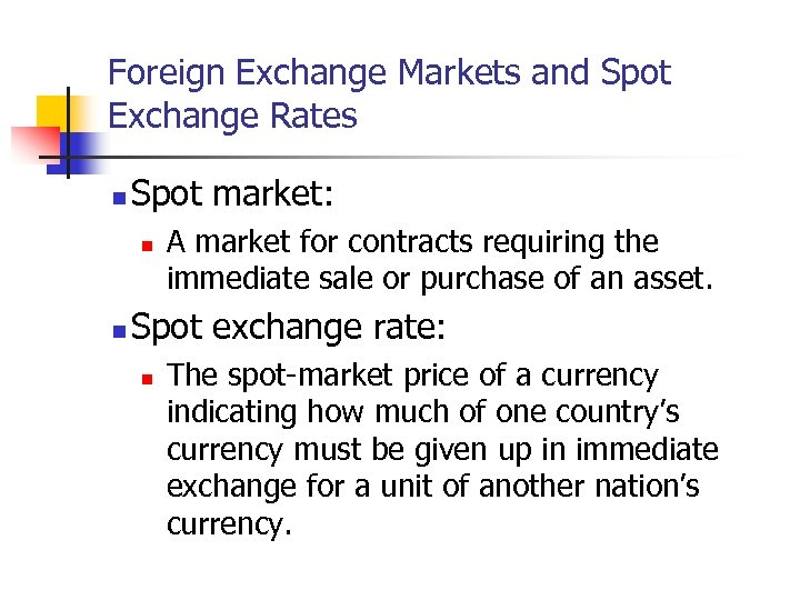 Foreign Exchange Markets and Spot Exchange Rates n Spot market: n n A market