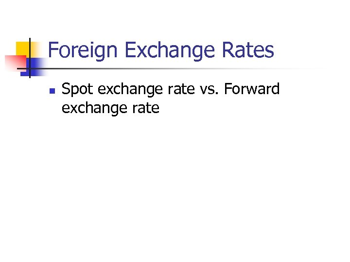 Foreign Exchange Rates n Spot exchange rate vs. Forward exchange rate