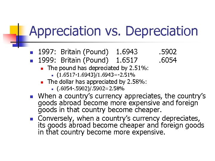 Appreciation vs. Depreciation n n 1997: Britain (Pound) 1999: Britain (Pound) n The pound