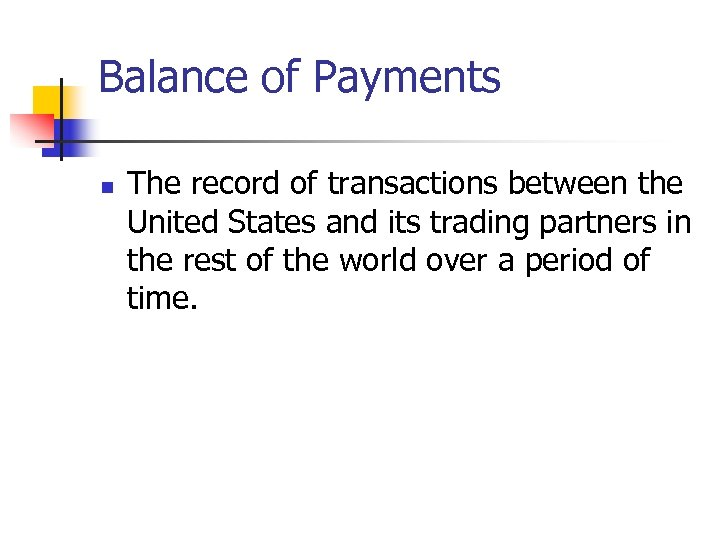 Balance of Payments n The record of transactions between the United States and its