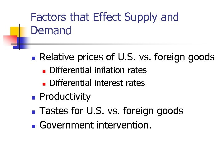 Factors that Effect Supply and Demand n Relative prices of U. S. vs. foreign