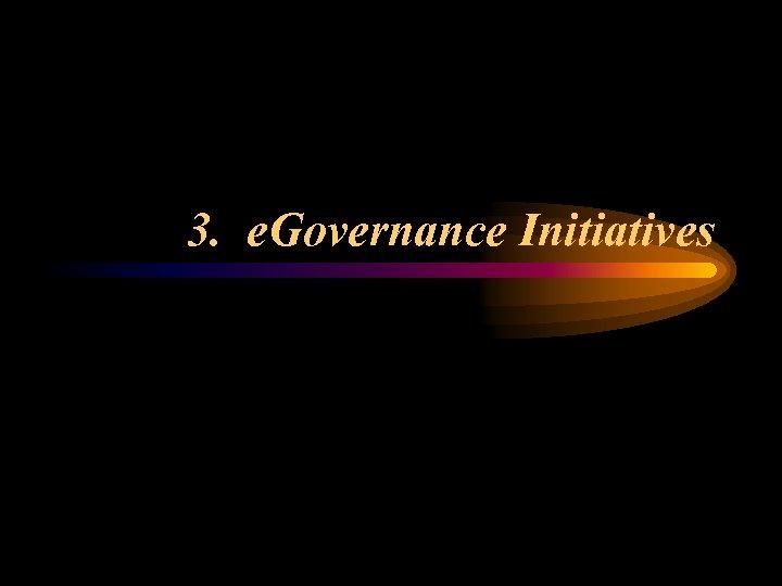 3. e. Governance Initiatives