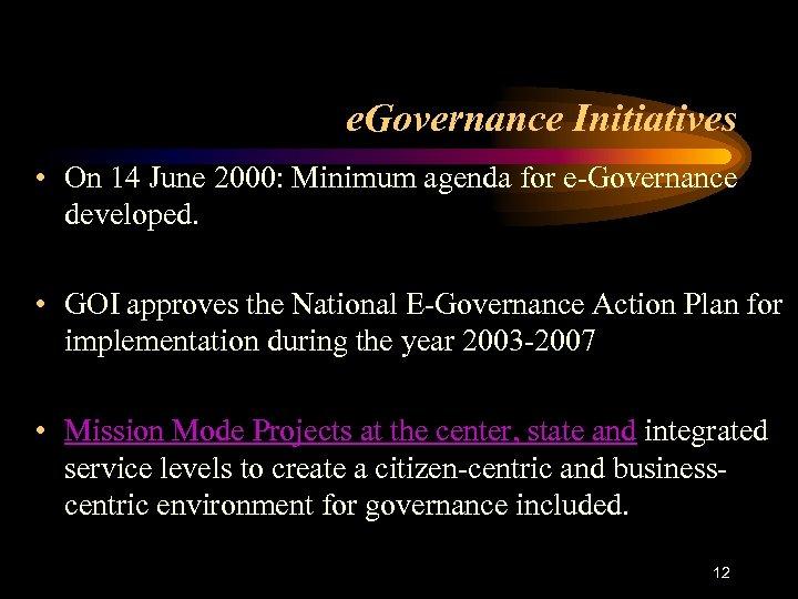 e. Governance Initiatives • On 14 June 2000: Minimum agenda for e-Governance developed. •