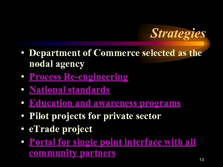 Strategies • Department of Commerce selected as the nodal agency • Process Re-engineering •