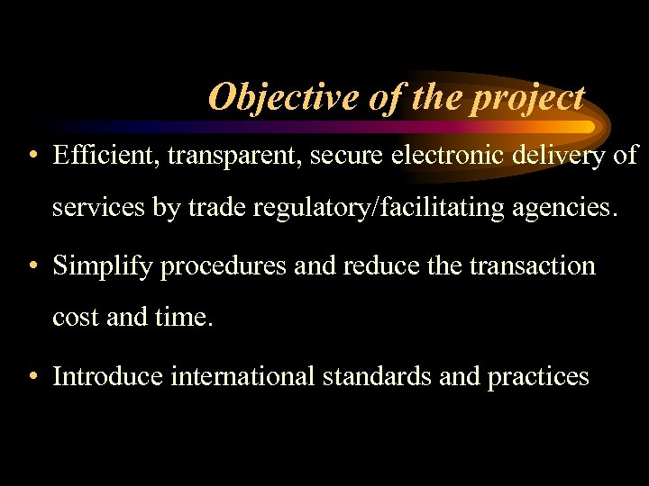 Objective of the project • Efficient, transparent, secure electronic delivery of services by trade