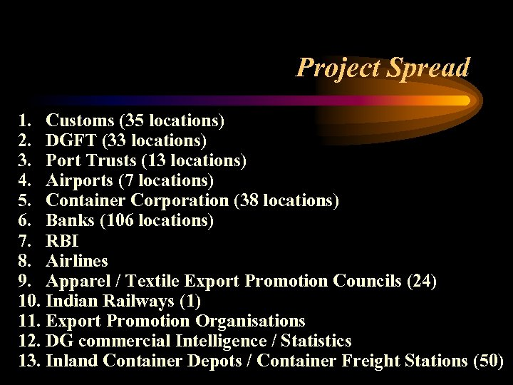 Project Spread 1. Customs (35 locations) 2. DGFT (33 locations) 3. Port Trusts (13