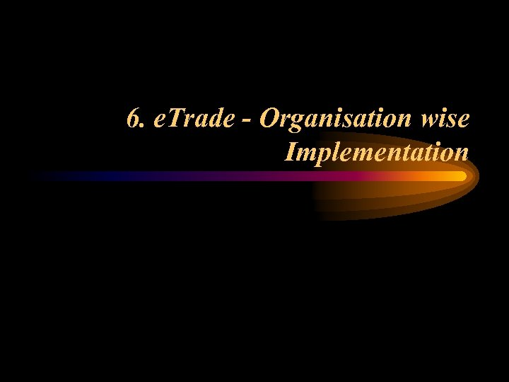 6. e. Trade - Organisation wise Implementation