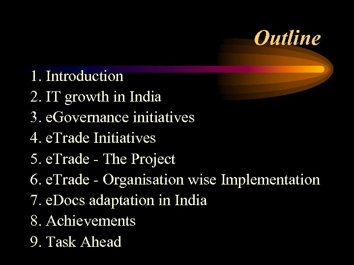 Outline 1. Introduction 2. IT growth in India 3. e. Governance initiatives 4. e.